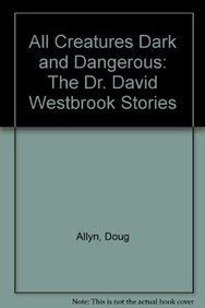 All Creatures Dark and Dangerous: The Dr. David Westbrook Stories: Doug Allyn
