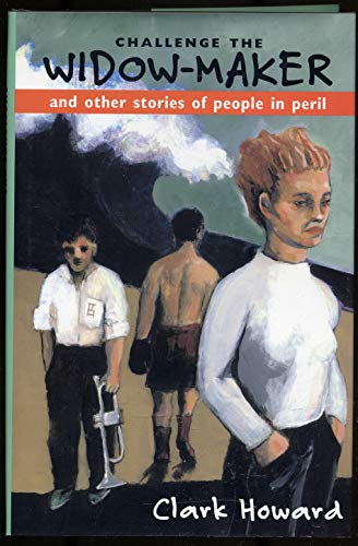 Challenge the Widow-Maker and Other Stories of People in Peril: Howard, Clark