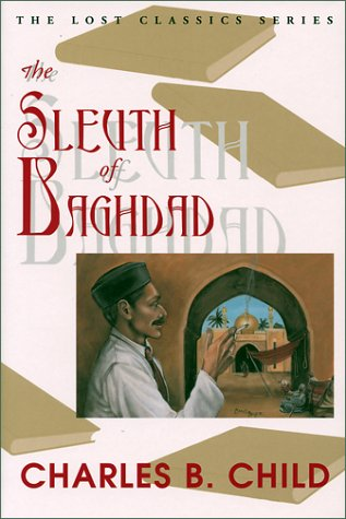 The Sleuth of Baghdad: Charles B. Child