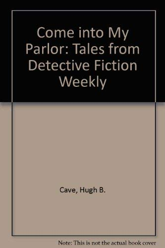 Come Into My Parlor, Tales from Detective Fiction Weekly: Hugh B. Cave