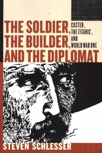 9781885942067: The Soldier, the Builder & the Diplomat: Essays on Custer, the Titanic, and World War I