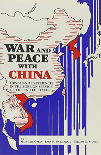 War and Peace with China: First-Hand Experiences: Marshall Green; John