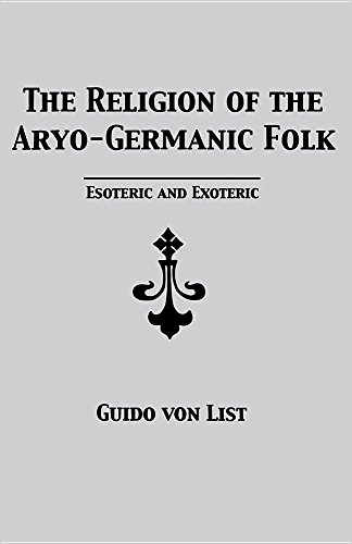 The Religion of the Aryo-Germanic Folk: Esoteric: List, Guido Von