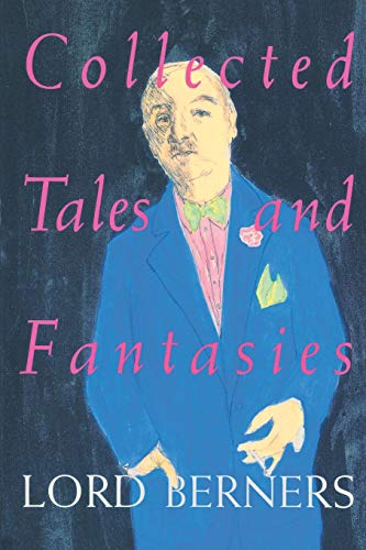 COLLECTED TALES AND FANTASIES OF LORD BERNERS: Lord Berners