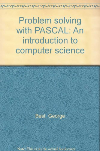 Problem solving with PASCAL: An introduction to computer science (1886018014) by George Best