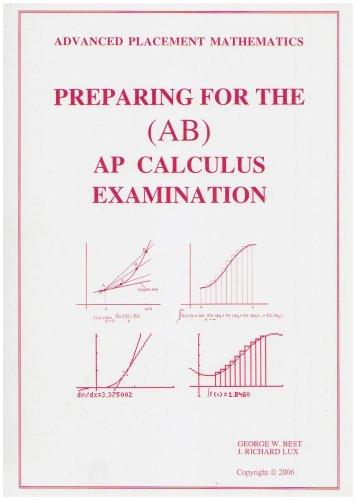 Preparing for the Ap Calculus Examination-Ab: Best, George, Lux,