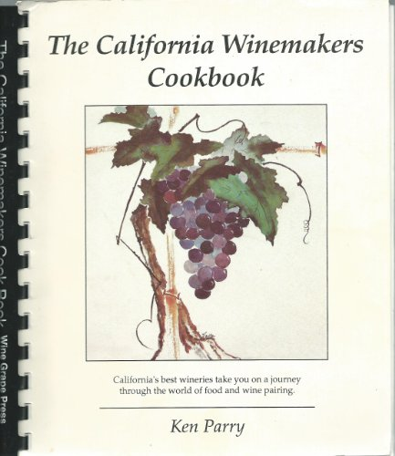 9781886026001: The California Winemakers Cook Book: Easy to Prepare Recipes Specifically Created for the Winemaker to Compliment Your Favorite California Wines