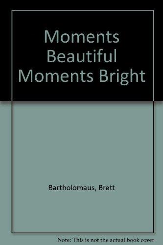 Moments Beautiful Moments Bright: Bartholomaus, Brett, Freitag, Brian