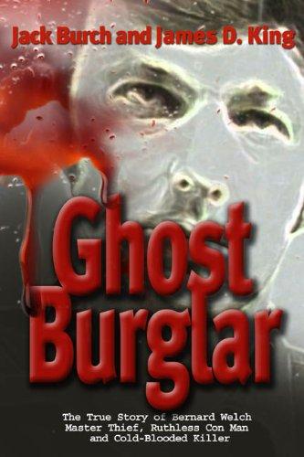 Ghost Burglar : The True Story of: Jack Burch; James