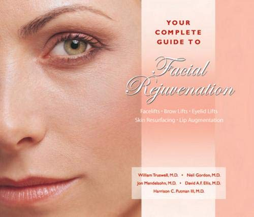 9781886039209: Your Complete Guide to Facial Rejuvenation Facelifts - Browlifts - Eyelid Lifts - Skin Resurfacing - Lip Augmentation