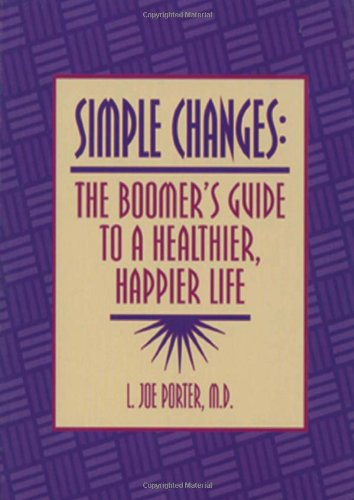 Simple Changes: The Boomer's Guide to a Healthier, Happier Life: Porter MD, L. Joe