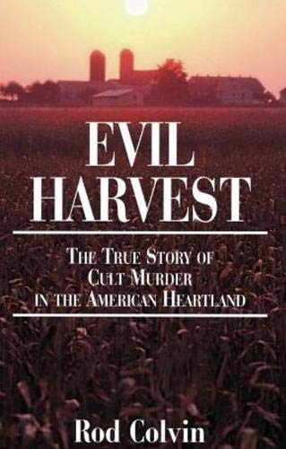 Evil Harvest: The True Story of Cult Murder in the American Heartland: Rod Colvin MS