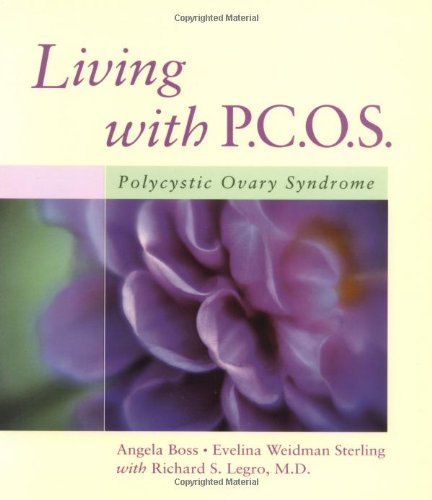 Living with PCOS: Polycystic Ovary Syndrome: Richard S. Legro MD, Angela Boss, Evelina Weidman ...