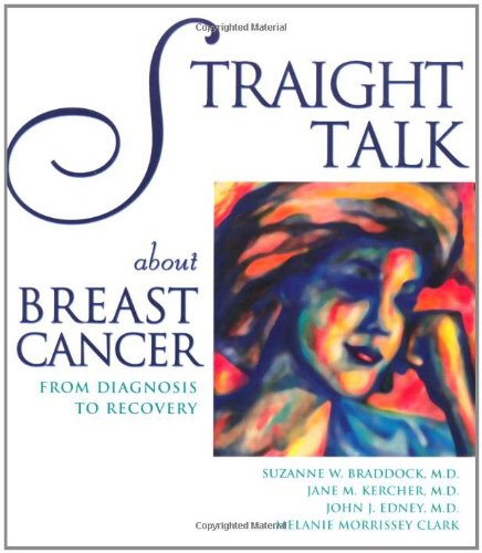 Straight Talk About Breast Cancer: From Diagnosis to Recovery: Braddock MD, Suzanne W.; Kercher MD,...