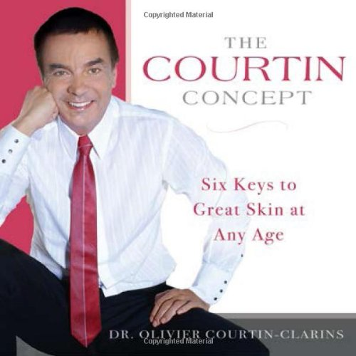 The Courtin Concept: Six Keys to Great: Courtin-Clarins, Dr. Olivier