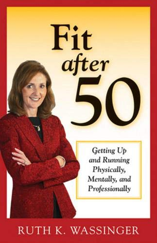 9781886039902: Fit after 50: Getting Up and Running Physically, Mentally, and Professionally