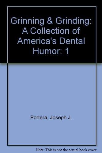 Grinning & Grinding: A Collection of America's Dental Humor, Volume I: Portera, Joseph J.