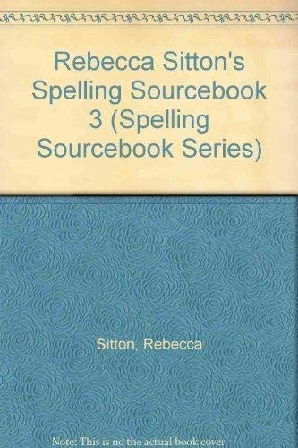 Rebecca Sitton's spelling sourcebook 3: Your guide for teaching and extending high-use writing...