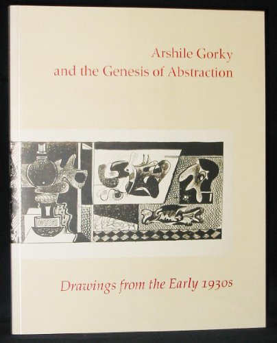 ARSHILE GORKY AND THE GENESIS OF ABSTRACTION:drawings from the eraly 1930s: Spender, Matthew/ ...