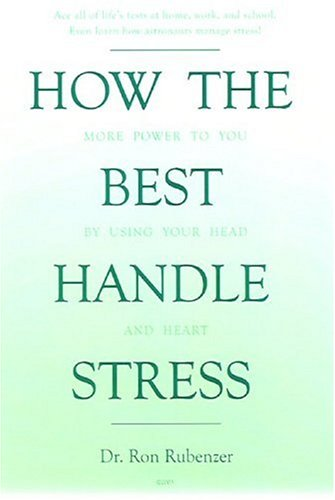 How the Best Handle Stress: More Power to You by Using Your Head and Heart: Dr. Ron Rubenzer