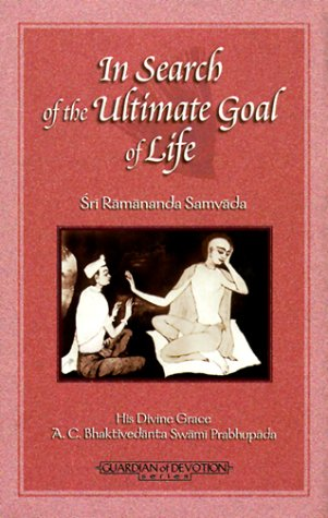 In Search Ultimate Goal of Life: Sri Ramananda Samvada: A. C. Bhaktivedanta Swami Prabhupada