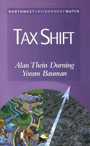 Tax Shift: How to Help the Economy,: Alan Thein Durning,