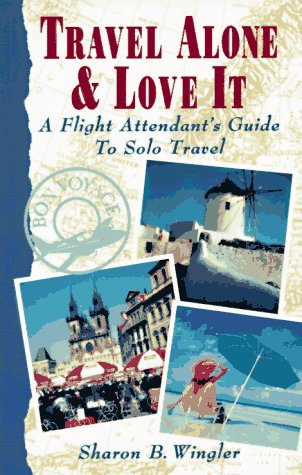 9781886094352: Travel Alone and Love it: A Flight Attendant's Guide to Solo Travel
