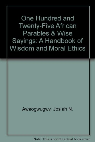 9781886094789: One Hundred and Twenty-Five African Parables & Wise Sayings: A Handbook of Wisdom and Moral Ethics (Ose Nkiri series)