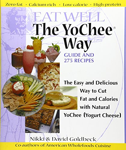 9781886101098: Eat Well The YoChee Way: The Easy and Delicious Way to Cut Fat and Calories with Natural YoChee [Yogurt Cheese]
