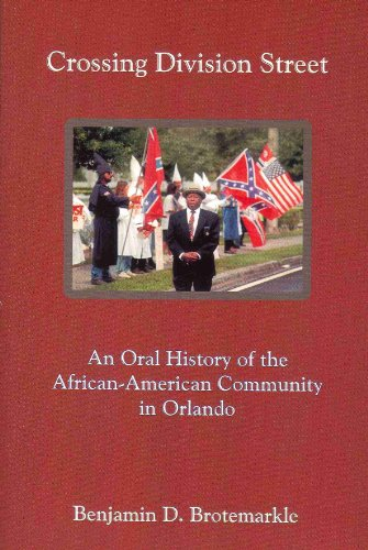 Crossing Division Street: An Oral History of the African-American Community in Orlando: Benjamin D....