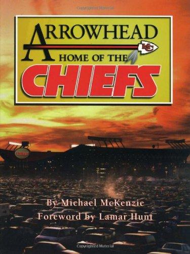 Arrowhead: Home of the Chiefs: McKenzie, Michael - Lamar Hunt ; Forweord