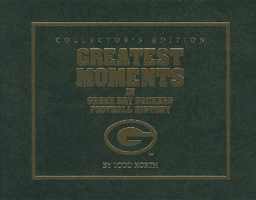 Greatest Moments in Green Bay Packers Football: Korth, Todd;packer Report