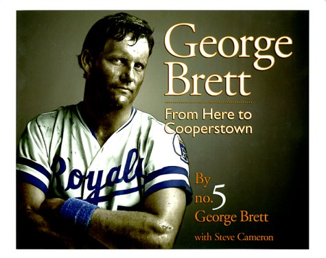 George Brett: From Here to Cooperstown: Brett George