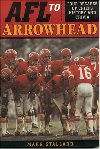 Afl to Arrowhead: Four Decades of Chiefs History and Trivia (Signed By Author): Stallard, Mark