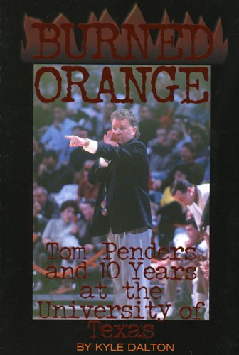 9781886110922: Burned Orange: Tom Penders and 10 Years at the University of Texas