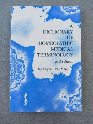 A dictionary of homeopathic medical terminology: Yasgur, Jay