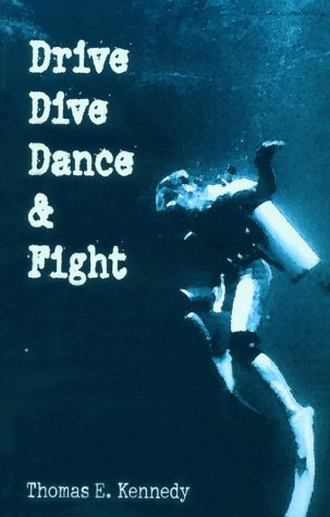Drive, Dive, Dance & Fight: Kennedy, Thomas E.
