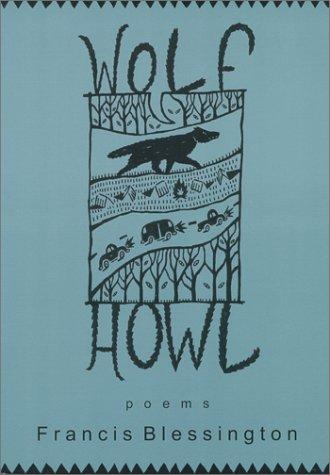 Wolf Howl: Poems: Blessington, Francis C.