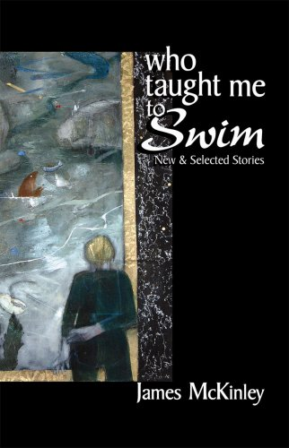 9781886157613: Who Taught Me To Swim: New and Selected Stories