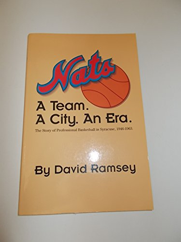 Nats: A Team. A City. An Era. (The Story of Professional Basketball in Syracse, 1946-1963): David ...