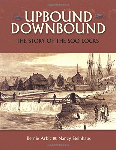 Upbound Downbound: The Story of the Soo: Bernie Arbic; Nancy