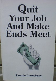 Quit Your Job and Make Ends Meet: Lounsbury, Connie