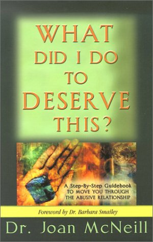 9781886185067: What Did I Do to Deserve This?: A Step-By-Step Guidebook to Move You Through the Abusive Relationship Towards a Peace-Filled Future