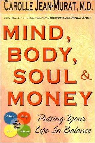 Mind, Body, Soul & Money: Putting Your Life in Balance: Jean-Murat, Carolle