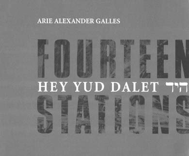 Fourteen Stations Hey Yud Dalet: A suite: Arie Alexander Galles;