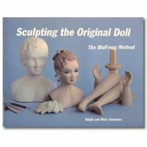 9781886204058: Sculpting the Original Doll: The Blufrogg Method