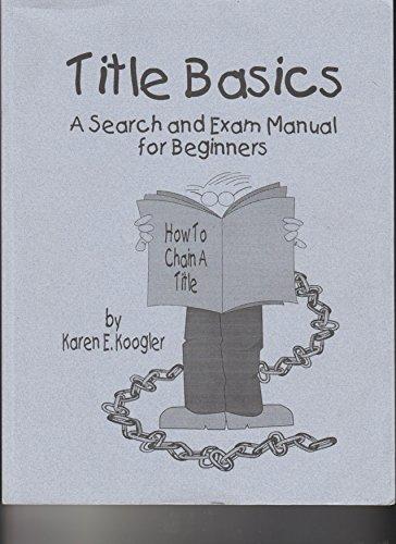 Title Basics: A Search and Exam Manual for Beginners: Koogler, Karen E.