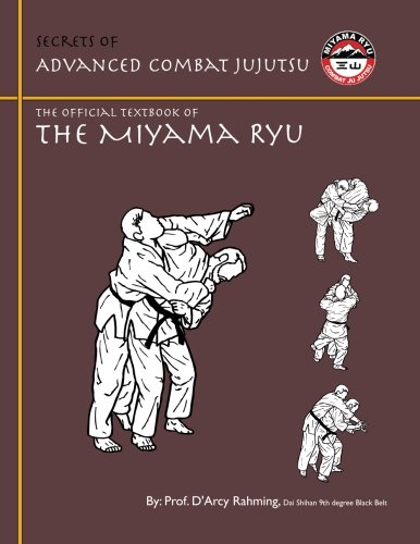 Secrets of Advanced Combat Jujutsu: The Official Textbook of Miyama Ryu: D'Arcy Rahming