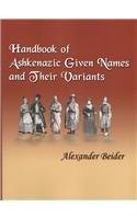 Handbook of Ashkenazic Given Names and Their: Beider, Alexander
