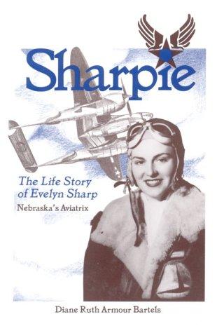Sharpie: The Life Story of Evelyn Sharpe - Nebraska's Aviatrix: Bartels, Diane Ruth Armour